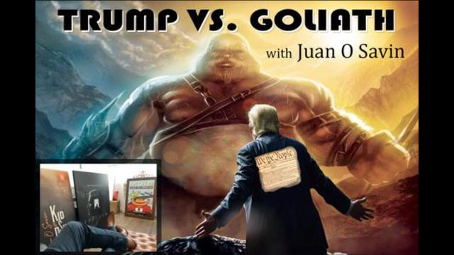 Juan O Savin… Trump vs Goliath
