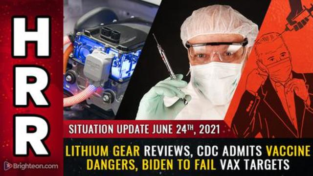 Situation Update, 6/24/21 - Lithium Gear, CDC Admits Vaccine Dangers, Biden to Fail Vax Targets! -Mike Adams Must Video