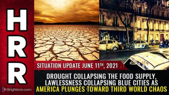 Situation Update, 6/11/21 - Drought, Lawlessness Collapsing Blue Cities! - Mike Adams Must Video