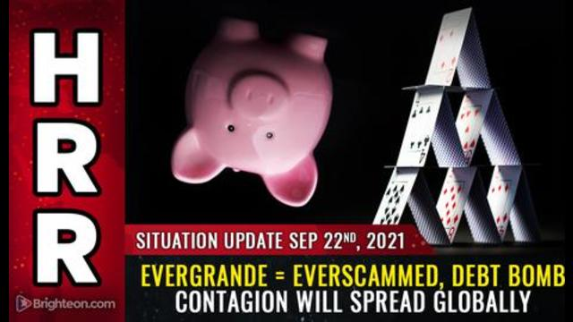 Situation Update, Sep 22, 2021 - Evergrande = EverSCAMMED! Debt Bomb Contagion Will Spread Globally! - Mike Adams Must Video