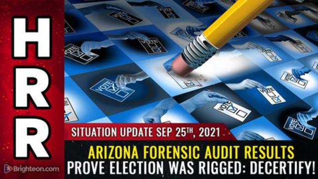 Situation Update, Sep 25, 2021 - Arizona Forensic Audit Results Prove Election Was Rigged: Decertify!! - Mike Adams Must Video
