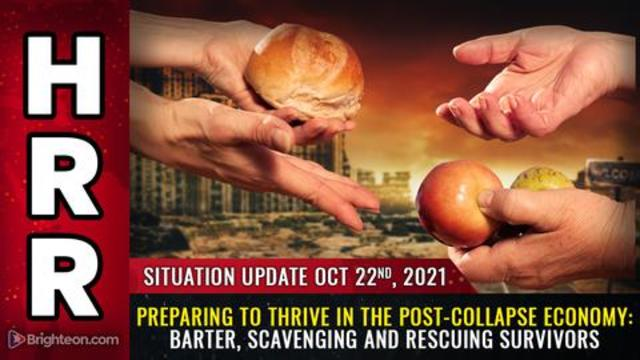 Situation Update, Oct 22, 2021 - Preparing to Thrive In The Post-Collapse Economy: Barter, Scavenging & Rescuing Survivors! - Mike Adams Must Video