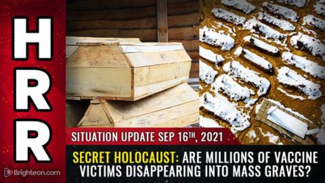 Situation Update, Sep 16th, 2021 - Secret Holocaust: Are Millions of Vaccine Victims Disappearing Into Mass Graves? - Mike Adams Must Video