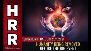 Situation Update, Oct 25, 2021 - Humanity Being Removed Before The Big Event! - Mike Adams Must Video