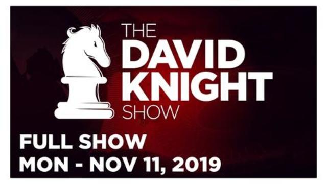 DAVID KNIGHT SHOW (FULL SHOW) MONDAY 11/11/19: NEWS & ANALYSIS • INFOWARS