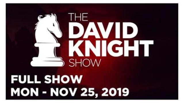 DAVID KNIGHT SHOW (FULL SHOW) MONDAY 11/25/19: ZACH VORHIES, NEWS & ANALYSIS • INFOWARS