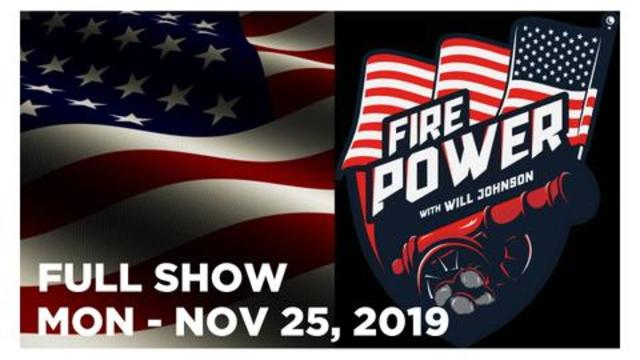 FIRE POWER NEWS (FULL SHOW) Mon – 11/25/19: John Michael Chambers, News, Reports & Analysis