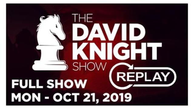 (REPLAY) DAVID KNIGHT SHOW (FULL SHOW) Monday 10/21/19: News & Analysis • Infowars