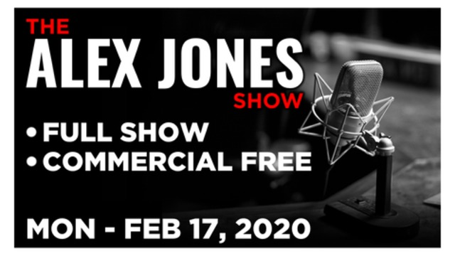 ALEX JONES (FULL SHOW) Monday 2/17/20: Max Keiser, DeAnna Lorraine, Jeff Nyquist, Gerald Celente