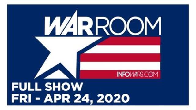 WAR ROOM (FULL SHOW) FRIDAY 4/24/20