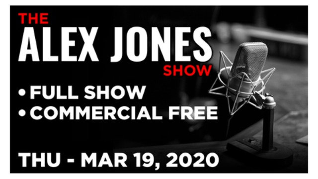 ALEX JONES (FULL SHOW) THURSDAY 3/19/20: TIM REAMES, PAUL JOSEPH WATSON, NEWS, CALLS, REPORTS