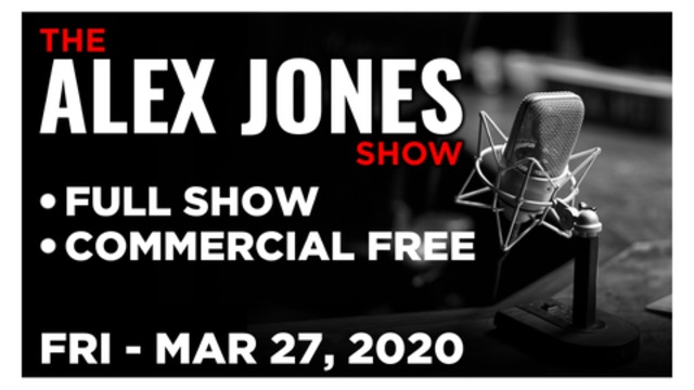ALEX JONES (FULL SHOW) FRIDAY 3/27/20: PAUL JOSEPH WATSON, MICHAEL CARGILL, DR. NICK BEGICH, NEWS