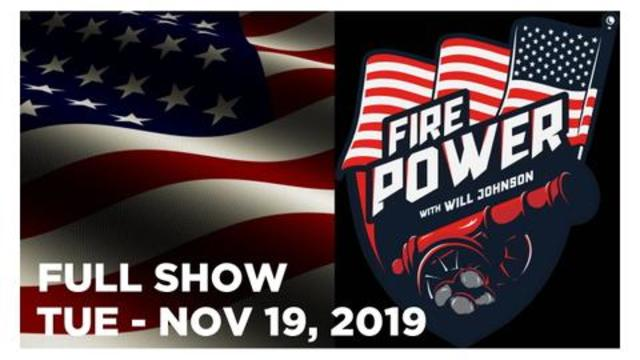 FIRE POWER NEWS (FULL SHOW) TUE – 11/19/19: IMPEACHMENT HEARING, JOSH GILLESPIE, LOUIE HUEY, NEWS