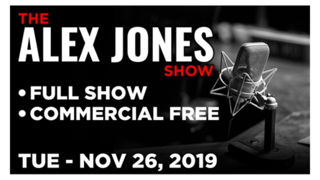 ALEX JONES (FULL SHOW) TUESDAY 11/26/19: DAVID KNIGHT, ERIC PETERS, MATT BRACKEN, ELISABETH WOLFF