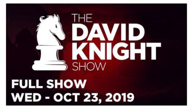 DAVID KNIGHT SHOW (FULL SHOW) Wednesday 10/23/19: News & Analysis • Infowars