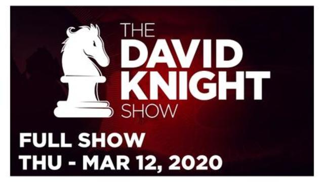 DAVID KNIGHT SHOW (FULL SHOW) THURSDAY 3/12/20: NORM PATTIS, GERALD CELENTE, NEWS, REPORTS, ANALYSIS
