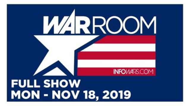 WAR ROOM (FULL SHOW) MONDAY 11/18/19 • ALEX JONES, NICK FUENTES, NEWS, CALLS & ANALYSIS