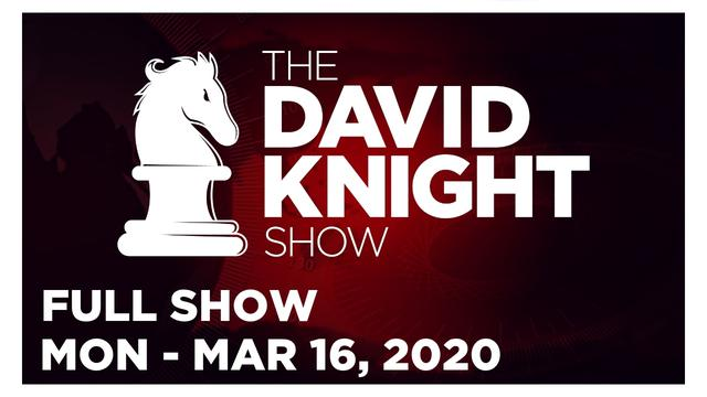 DAVID KNIGHT SHOW (FULL SHOW) Monday 3/16/20: News, Calls, Reports & Analysis • Infowars