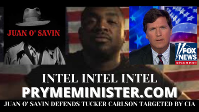 PrymeMinister.com With Special Guest Juan O' Savin - Juan O' Savin Defends Tucker Carlson! - Must Video