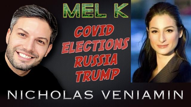 Mel K & Nicholas Veniamin Discuss Covid, Elections, Russia & Trump! - Must Video