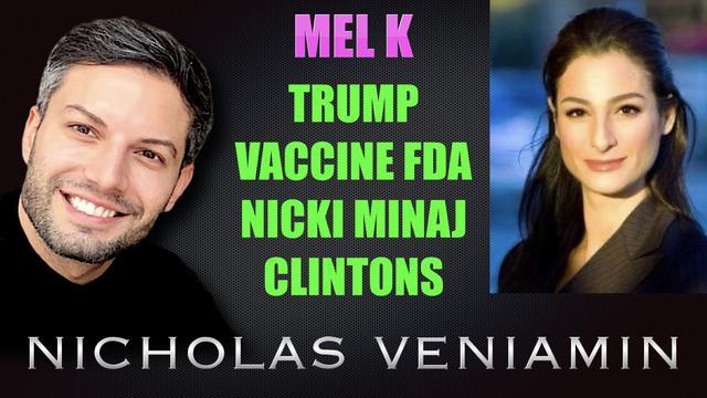 Mel K Discusses Trump, Vaccine FDA, Nicki Minaj & Clinton's With Nicholas Veniamin! - Must Video