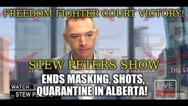 Stew Peters Show -Freedom Fighter Court VICTORY! Ends Masking, Shots, Quarantine in Alberta!
