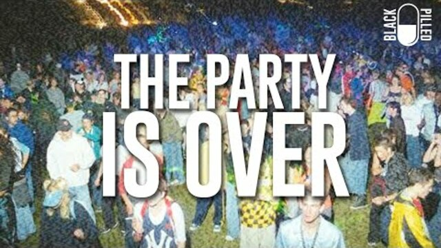 Black Pilled: The Party Is Over