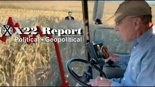 X22Report: The Harvest [Crop] Has Been Prepared! Once Exposed [Dem] Party Will Cease To Exist! - Must Video