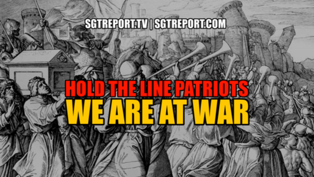 Hold the Line Patriots! We Are at War! - SGT Report Must Video