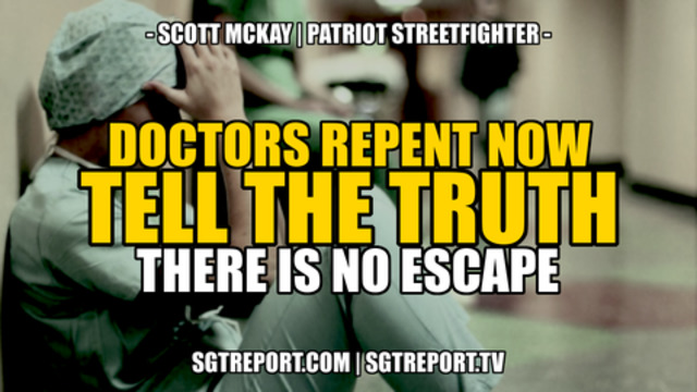 Scott McKay Patriot Fighter: Doctors Repent Now! Tell the Truth! There Is No Escape! - SGT Report Must Video
