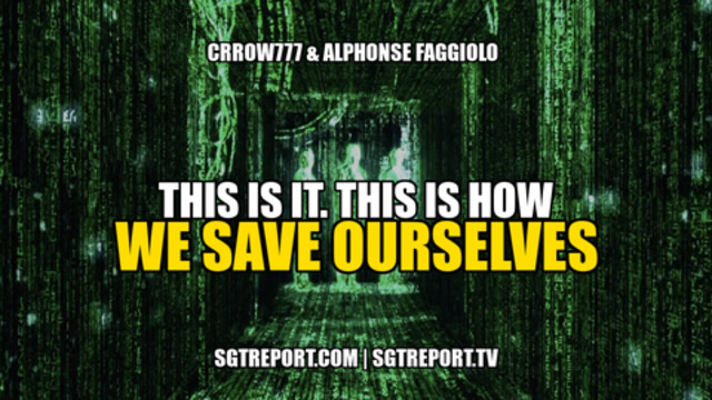 This Is It! **This** Is How We Save Ourselves! - SGT Report Must Video