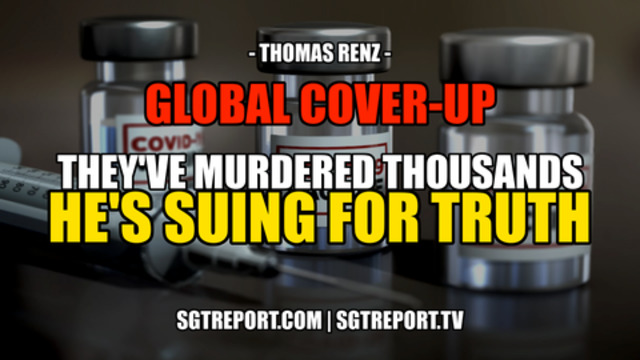 Global Cover-Up: They've Murdered Thousands! And We're Suing For The Truth! - Thomas Renz - SGT Report Must Video