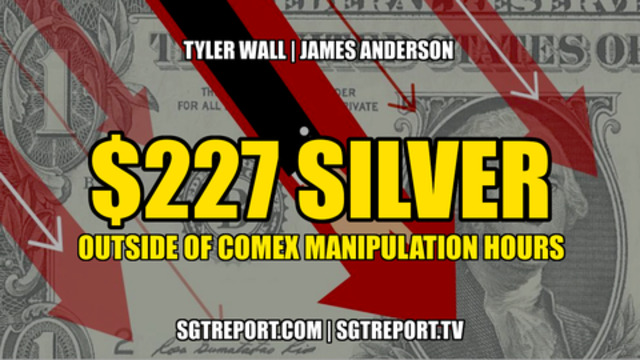 Fact: *$227 Silver* Outside of COMEX Manipulation Hours - Tyler Wall & James Anderson - SGT Report Must Video