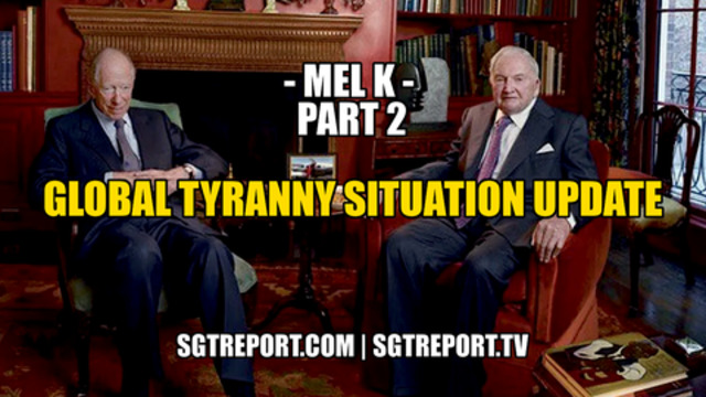 MEL K: USA & GLOBAL TYRANNY SITUATION UPDATE - Part Two - SGT Report Must Video