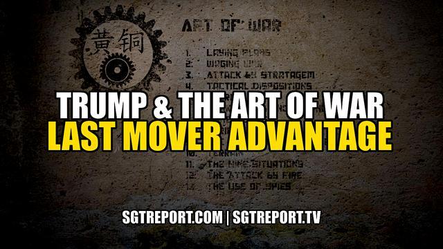 Trump & the Art of War! Last Mover Advantage! - SGT Report Must Video