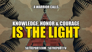 Knowledge, Honor & Courage Is The Light! A Warrior Calls! - SGT Report Must Video