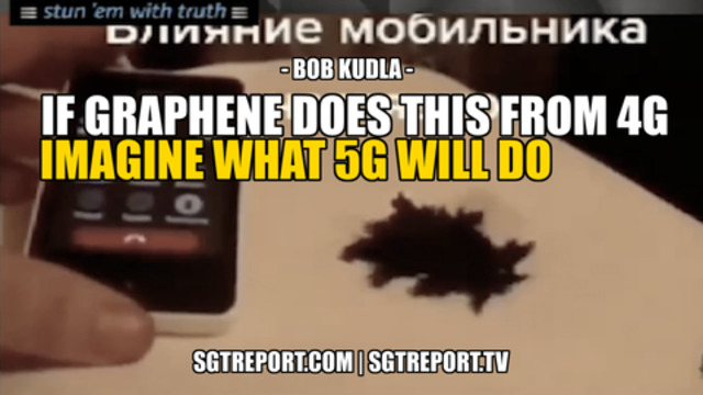 If Graphene Reacts To 4G Like This! Imagine What 5G Will Do! - Bob Kudla - SGT Report Must Video