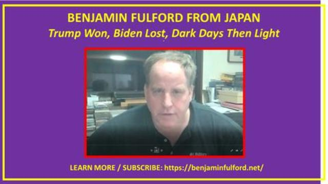 Robert David Steele - Benjamin Fulford From Japan: Trump Won, Biden Lost, Dark Days Then Light! - Must Video