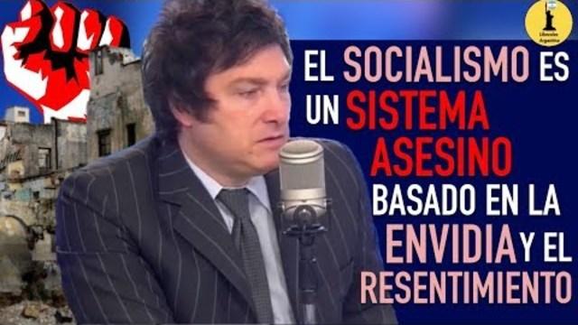 El Socialismo Es Un Sistema Asesino, Basado En La Envidia Y El  Resentimiento - Javier Milei