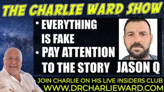 New Charlie Ward & Jason Q: Everything Is Fake! Pay Attention To The Story Line! - Must Video