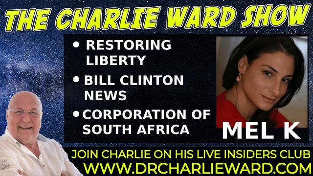 Charlie Ward & Mel K: Restoring Liberty, Bill Clinton News, Corporation Of South Africa! - Must Video