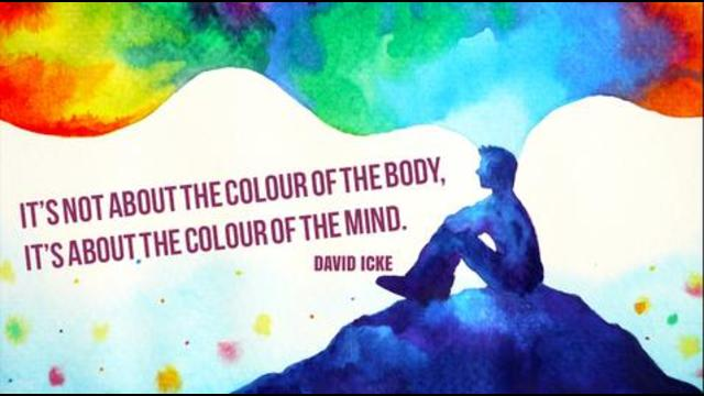 It's Not About The Colour Of The Body, It's About The Colour Of The Mind – David Icke