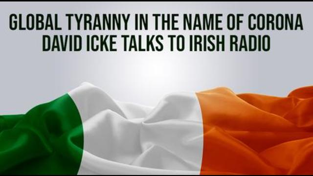 Global Tyranny In The Name Of Corona – David Icke Talks To Irish Radio